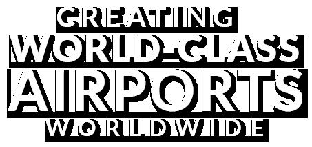 Creating World Class Airports Worldwide